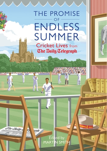 The Promise of Endless Summer - Cricket Lives from the Daily Telegraph ebook by Martin Smith