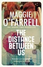 The Distance Between Us ebook by Maggie O'Farrell