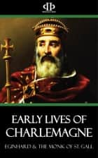 Early Lives of Charlemagne ebook by Eginhard, The Monk of St. Gall
