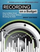 Recording on a Budget ebook by Brent Edstrom