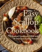 Easy Scallop Cookbook: A Seafood Cookbook Filled with 50 Delicious Scallop Recipes ebook by BookSumo Press