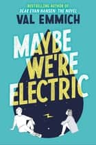 Maybe We're Electric ebook by Val Emmich