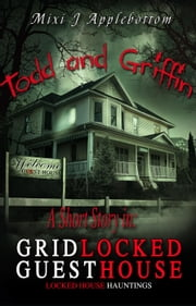 Todd and Griffin- A short story in: Gridlocked Guesthouse - Haunted Short Stories, #1 ebook by Mixi J Applebottom