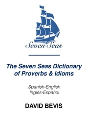 The Seven Seas Dictionary of Proverbs & Idioms ebook by David Bevis