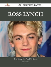 Ross Lynch 45 Success Facts - Everything you need to know about Ross Lynch ebook by Mike Copeland