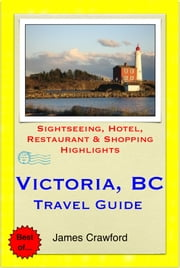 Victoria, British Columbia (Canada) Travel Guide - Sightseeing, Hotel, Restaurant & Shopping Highlights (Illustrated) ebook by James Crawford