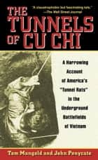 The Tunnels of Cu Chi - A Harrowing Account of America's Tunnel Rats in the Underground Battlefields of Vietnam ebook by Tom Mangold
