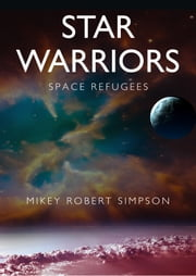 Space Refugees: Star Warriors ebook by Mikey Robert Simpson