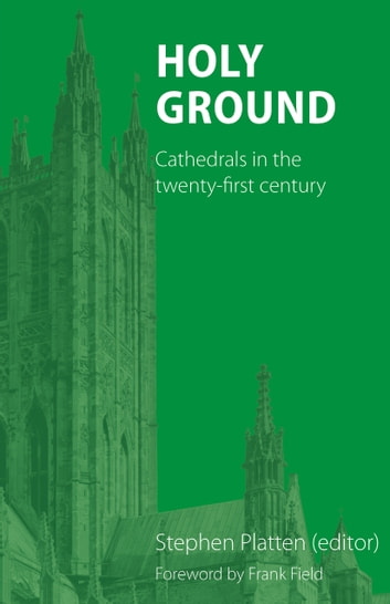 Holy Ground - Cathedrals in the twenty-first century ebook by Peter Atkinson,Nicholas Henshall,David Hoyle,Christopher Irvine,Jane Kennedy,Simon Oliver,Jennie Page,Richard Shephard
