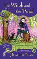 The Witch and the Dead ebook by Heather Blake