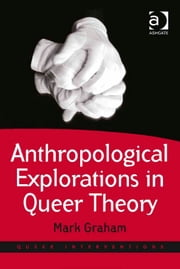 Anthropological Explorations in Queer Theory ebook by Dr Mark Graham