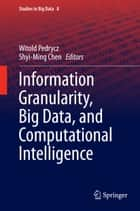 Information Granularity, Big Data, and Computational Intelligence ebook by Witold Pedrycz,Shyi-Ming Chen