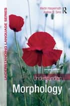 Understanding Morphology ebook by Martin Haspelmath, Andrea Sims