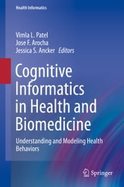 Cognitive Informatics in Health and Biomedicine - Understanding and Modeling Health Behaviors ebook by Vimla L. Patel, Jose F. Arocha, Jessica S. Ancker