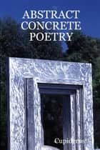 Abstract Concrete Poetry ebook by Cupideros