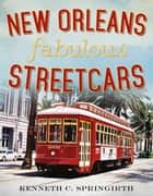 New Orleans Fabulous Streetcars - America Through Time ebook by Kenneth C. Springirth
