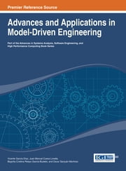 Advances and Applications in Model-Driven Engineering ebook by Vicente García Díaz,Juan Manuel Cueva Lovelle,B. Cristina Pelayo García-Bustelo,Oscar Sanjuán Martinez