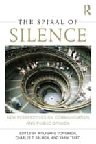 The Spiral of Silence - New Perspectives on Communication and Public Opinion ebook by Wolfgang Donsbach, Charles T. Salmon, Yariv Tsfati
