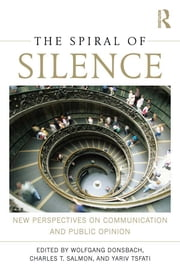 The Spiral of Silence - New Perspectives on Communication and Public Opinion ebook by Wolfgang Donsbach,Charles T. Salmon,Yariv Tsfati