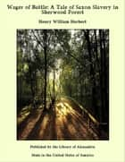 Wager of Battle: A Tale of Saxon Slavery in Sherwood Forest ebook by Henry William Herbert