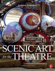 Scenic Art for the Theatre - History, Tools and Techniques ebook by Susan Crabtree,Peter Beudert