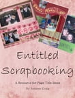 Entitled Scrapbooking: A Resource for Page Title Ideas