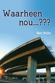 Waarheen nou . . . ??? ebook by Ben Nolte