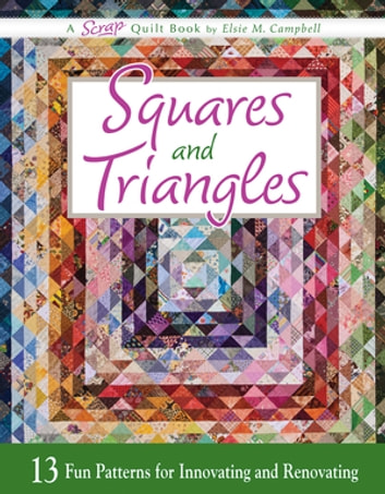 Squares and Triangles - 13 Fun Patterns For Innovating And Renovating ebook by Elsie M. Campbell