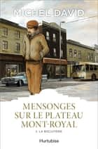 Mensonges sur le Plateau Mont-Royal T2 - La biscuiterie ebook by Michel David