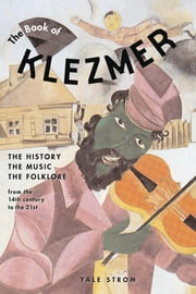 The Book of Klezmer - The History, the Music, the Folklore ebook by Yale Strom