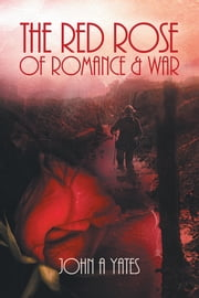 The Red Rose of Romance and War ebook by John A. Yates
