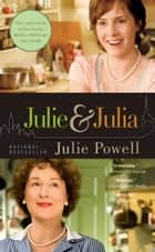 Julie and Julia ebook by Julie Powell