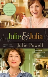 Julie and Julia - 365 Days, 524 Recipes, 1 Tiny Apartment Kitchen ebook by Julie Powell