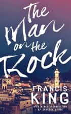 The Man on the Rock ebook by Francis King, Gregory Woods