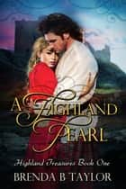 A Highland Pearl - Highland Treasures, #1 ebook by Brenda B. Taylor