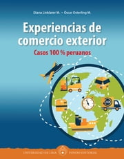 Experiencias de comercio exterior: Casos 100 % peruanos ebook by Diana Linklater, Óscar Osterling