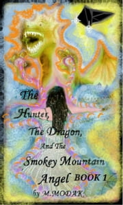 The Hunter, The Dragon And The Smokey Mountain Angel Book 1 ebook by M. Modak