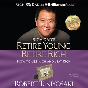 Rich Dad's Retire Young Retire Rich - How to Get Rich and Stay Rich audiobook by Robert T. Kiyosaki