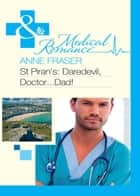 St Piran's: Daredevil, Doctor...Dad! (Mills & Boon Medical) eBook by Anne Fraser