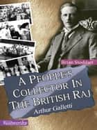 A People's Collector In The British Raj ebook by Brian Stoddart