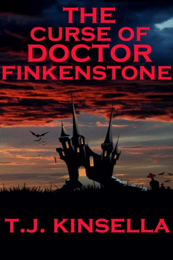 The Curse of Doctor Finkenstone ebook by T J Kinsella