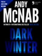 Dark Winter (Nick Stone Book 6): Andy McNab's best-selling series of Nick Stone thrillers - now available in the US, with bonus material ebook by Andy McNab