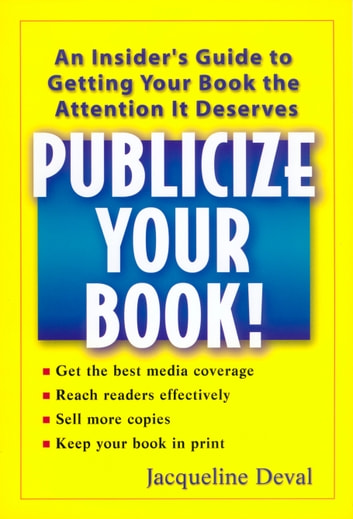 Publicize your Book! - An Insider's Guide to Getting your Book the Attenttention It Deserves ebook by Jacqueline Deval