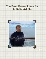 The Best Career Ideas for Autistic Adults ebook by Dawn Lucan