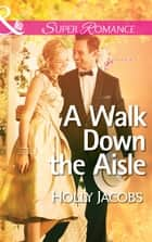 A Walk Down the Aisle (Mills & Boon Superromance) (A Valley Ridge Wedding, Book 3) ebook by Holly Jacobs