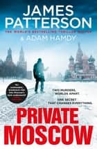 Private Moscow - (Private 15) ebook by James Patterson, Adam Hamdy