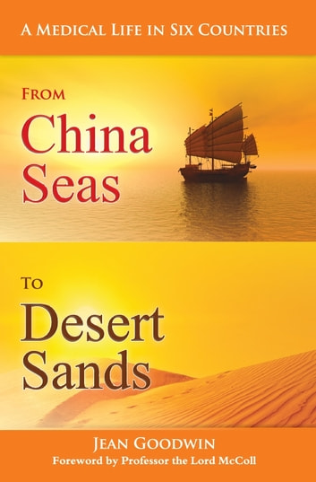 From China Seas to Desert Sands - A Medical Life in Six Countries ebook by Jean Goodwin
