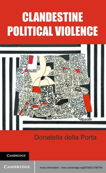 Clandestine Political Violence ebook by Donatella della Porta