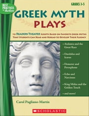 Greek Myth Plays: 10 Readers Theater Scripts Based on Favorite Greek Myths That Students Can Read and Reread to Develop Their Fluency ebook by Pugliano-Martin, Carol