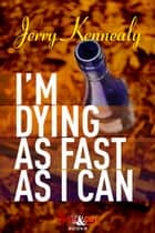 I'm Dying as Fast as I Can ebook by Jerry Kennealy